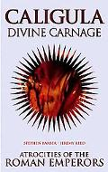 Caligula Divine Carnage Atrocities of Ancient Rome