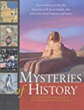 Mysteries of History : New Evidence on Why the Pharoahs Built the Pyramids, Who Really Disco...