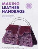 Making Leather Handbags: Inspirational Designs with Step-by-step Instructions and 9 Pull-out...