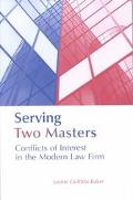 Serving Two Masters Conflicts of Interest in the Modern Law Firm