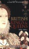 A Brief History of British Kings and Queens : British Royal History from Alfred the Great to...
