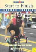 Start to Finish Ironman Training, 24 Weeks to an Endurance Triathlon