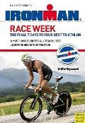Race Week: The Final 7 Days to Your Best Triathlon (Ironman)