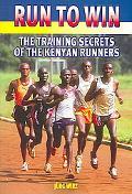Run to Win Training Secrets of the Kenyan Runners
