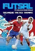 Futsal : Technique, Tactics, Training