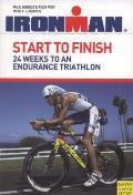 Ironman Start to Finish : 24 Weeks to an Endurance Triathlon