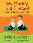 My Daddy Is a Pretzel Yoga for Parents and Kids