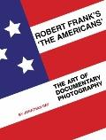 Robert Frank's 'The Americans' : The Art of Documentary Photography