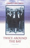 Twice around the Bay - Christina Hall - Hardcover