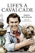 Life's a Cavalcade : The Glen Michael Story
