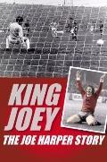 King Joey : The Joe Harper Story