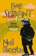 Bob Servant : Hero of Dundee