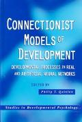 Connectionist Models of Development Developmental Processes in Real and Artificial Neural Ne...