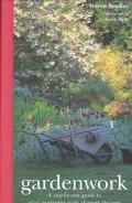 Gardenwork A Step-By-Step Guide to Vital Gardening Tasks Through the Year