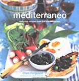 Mediterraneo : Delicious Recipes from the Mediterranean