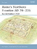 Rome's Northern Frontier AD 70-235 Beyond Hadrian's Wall
