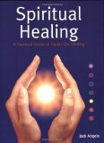 Spiritual Healing: A Practical Guide to Hands-on Healing