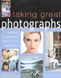 Taking Great Photographs How to Get the Best Picture, Every Time, With Every Camera
