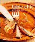 Table Chic The Art of Table Dressing, Step by Step