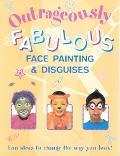 Outrageously Fabulous Face Painting & Disguises Fun Ideas to Change the Way You Look