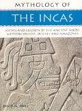 Mythology of The Incas Myths and Legends of the Ancient Andes, Western Valleys, Deserts and ...