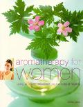 Aromatherapy for Women Using Aromatic Essential Oils for Natural Healing