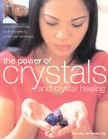 Power of Crystals and Crystal Healing Using the Transforming Power of Crystals to Soothe, He...