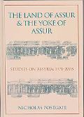 Land of Assur and the Yoke of Assur Studies on Assyria 1971-2005