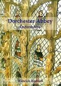 Dorchester Abbey Oxfordshire: The Archaeology and Architecture of a Cathedral, Monastery and...
