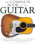 Complete Book of the Guitar The Definitive Guide to the World's Most Popular Instrument
