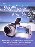 Digital Video Manual An Essential, Up-To-Date Guide to the Equipment, Skills and Techniques ...