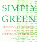 Simply Green Beautiful & Ecological Design Solutions for Every Room in the House