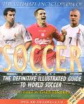 Ultimate Encyclopedia of Soccer The Definitive Illustrated Guide to World Soccer
