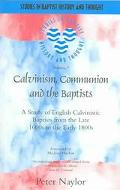 Calvinsim, Communion And The Baptists A Study Of English Calvinistic Baptists From The Late ...