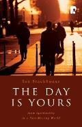 The Day Is Yours: Slow Spirituality in a Fast-Moving World