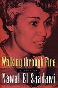 Walking Through Fire A Life of Nawal El Saadawi