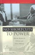 No Shortcuts to Power African Women in Politics and Policy Making