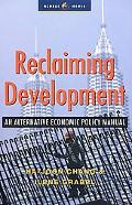 Reclaiming Development An Alternative Economic Policy Manual