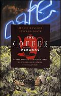 Coffee Paradox Global Markets, Commodity Trade And the Elusive Promise of Development