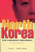 North Korea The Paranoid Peninsula- A Modern History