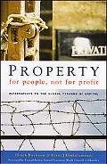 Property For People, Not For Profit Alternatives To The Global Tyranny Of Capital