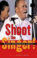 Shoot the Singer! Music Censorship Today
