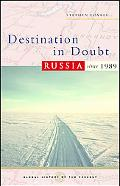 Destination in Doubt Russia Since 1989