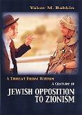 Threat from Within A Century of Jewish Opposition to Zionism