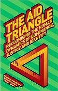 The Aid Triangle: Recognising the Human Dynamics of Dominance, Justice and Identity (Develop...