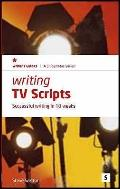 Writing TV Scripts Successful Writing in 10 Weeks