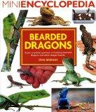 The Mini Encyclopedia of Bearded Dragons: Expert Practical Guidance on Keeping Bearded Drago...