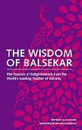 Wisdom Of Balsekar The Essence of Enlightenment from the World's Leading Teacher of Advaita ...