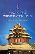 Imperial Guide to Feng Shui & Chinese Astrology The Only Authentic Translation from the Orig...