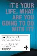 Coach Yourself Make Real Changes In Your Life